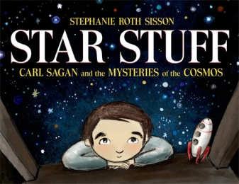 Star Stuff: Carl Sagan and the Mysteries of the Cosmos. By Stephanie Roth Sisson. Illus. by the author. Roaring Brook. The simple text describes how Sagan's childhood curiosity and persistence eventually lead to his involvement in the Voyager mission. Lively images and design reflect this notable life.