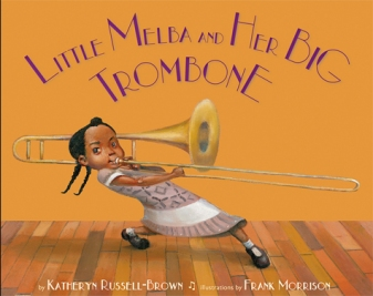 Little Melba and Her Big Trombone. By Katheryn Russell-Brown. Illus. by Frank Morrison. Lee & Low. A little known story of a self-taught prodigy and world-class trombone player, composer, and arranger whose music mirrors the black musical sounds of the 20th century.