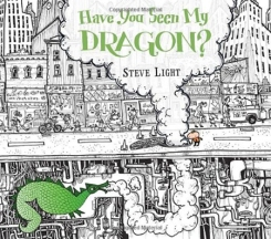 Have You Seen My Dra- gon? By Steve Light. Illus. by the author. Candlewick. Join a little boy on a jour- ney through the city in search of his dragon. Against a black-and-white background, colorful icons of city life help him on his adventure.