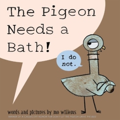 The Pigeon Needs a Bath! By Mo Willems. Illus. by the author. Disney-Hyperion. Pigeon re- turns— this time he needs a bath but has other things to do. When he is finally convinced, he won't get out of the tub. It's a plea- sure to join pigeon in another of his wild adventures.