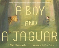 A Boy and a Jaquar. By Alan Rabinowitz. Illus. by CáTia Chien. Houghton Mifflin Harcourt. Alan Rabinowitz's story of feeling broken as a child yet experiencing great empathy for animals kept in cages at the zoo. He went on to become a zoologist and conserva-tionist known around the world.