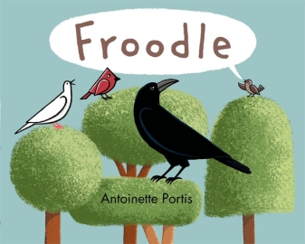 Froodle. By Antoinette Portis. Illus. by the author. Roaring Brook/Neal Porter. Brown Bird is tired of his song so he makes up new words. The other animals follow suit and the neigh-borhood is never the same.