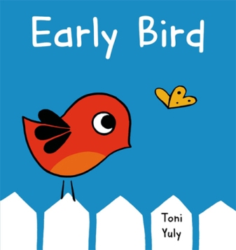 Early Bird. By Toni Yuly. Illus. by the author. Feiwel and Friends/Macmillan. Early bird rises before the sun to find breakfast. He's tired after so much activity, so he and a surprising friend—early worm—enjoy what he's found.